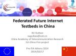 Federated Future Internet Testbeds in China - EU